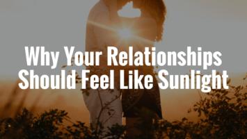 relationships should feel like sunlight