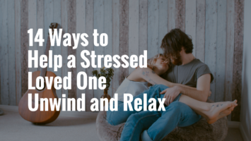 stressed loved one unwind and relax